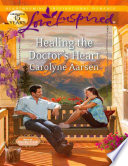 Healing the Doctor s Heart  Mills   Boon Love Inspired   Home to Hartley Creek  Book 3