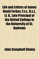 Life And Letters Of James David Forbes F R S D C L Ll D Late Principal Of The United College In The University Of St Andrews