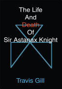 The Life and Death of Sir Astanax Knight ebook