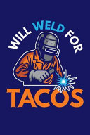 Will Weld for Tacos