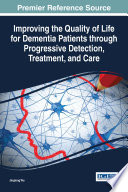 Improving The Quality Of Life For Dementia Patients Through Progressive Detection Treatment And Care