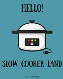 Hello  Slow Cooker Meal Land