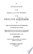 An Analysis Of The Derivative Words In The English Language Or A Key To Their Precise Analytic Definitions By Prefixes And Suffixes