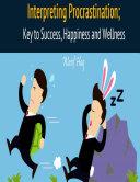 Pdf Interpreting Procrastination; Key to Success, Happiness and Wellness