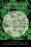 Transplanted Shamrocks Recollections Of Central Ohio S Irish Americans