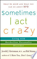 """""""Sometimes I Act Crazy: Living with Borderline Personality Disorder"""" by Jerold J. Kreisman, M.D., Hal Straus"""