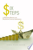 Six Steps to Permanent Personal and Professional Financial Independence Book