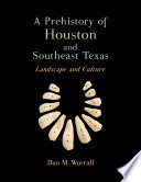 A Prehistory of Houston and Southeast Texas
