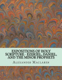 Expositions Of Holy Scripture Ezekiel Daniel And The Minor Prophets