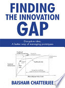 Finding the Innovation Gap: Disruptive Idea, a Better Way of Managing Prototypes