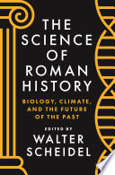 """The Science of Roman History: Biology, Climate, and the Future of the Past"" by Walter Scheidel"