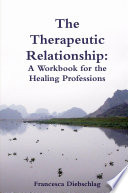 The Therapeutic Relationship: A Workbook for the Healing Professions