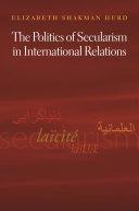 The politics of secularism in international relations / Elizabeth Shakman Hurd