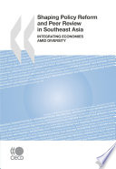 Shaping Policy Reform and Peer Review in Southeast Asia Integrating Economies Amid Diversity