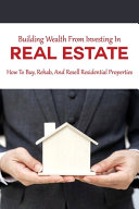 Building Wealth From Investing In Real Estate
