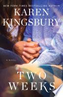 """""""Two Weeks: A Novel"""" by Karen Kingsbury"""