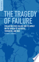 The Tragedy of Failure: Evaluating State Failure and Its Impact on the Spread of Refugees, Terrorism, and War