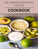 The Complete Instant Pot For Two Cookbook Book