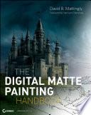 """The Digital Matte Painting Handbook"" by David B. Mattingly"