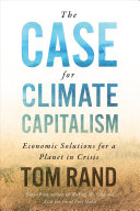 link to The case for climate capitalism : economic solutions for a planet in crisis in the TCC library catalog