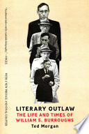 Literary Outlaw  The Life and Times of William S  Burroughs
