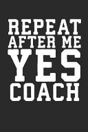 Repeat After Me Yes Coach  Funny Sports Statistics Football Soccer Notebook  6x9  for Coaches  Players  Sports Notes