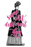 2019 Weekly Planner Same Shit Different Day Funny Victorian Lady 134 Pages