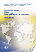Global Forum on Transparency and Exchange of Information for Tax Purposes Peer Reviews  Luxembourg 2011 Phase 1  Legal and Regulatory Framework