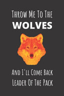 Throw Me To The Wolves And I'll Come Back Leader Of The Pack