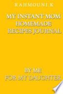 My Instant Mom Homemade Recipes Journal