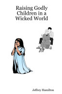 Raising Godly Children in a Wicked World