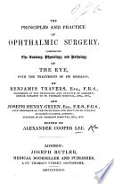 The Principles and Practice of Ophthalmic Surgery  Comprising the Anatomy  Physiology and Pathology of the Eye  with the Treatment of Its Diseases  By B  Travers     and J  H  Green  Edited  or Rather Compiled from Various Authors  by A  C  L  Book