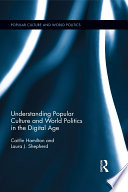Understanding Popular Culture and World Politics in the Digital Age Book