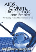 """AIDS, Opium, Diamonds, and Empire: The Deadly Virus of International Greed"" by Nancy Turner Banks"