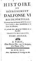 Histoire du detronement d'Alfonse VI roi de Portugal ... precedee d'un abrege de l'Histoire de ce royaume (etc.)