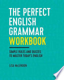 The Perfect English Grammar Workbook  : Simple Rules and Quizzes to Master Today's English