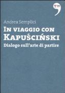 In viaggio con Kapuscinski. Dialogo sull'arte di partire