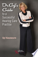 Dr  Gyl   s Guide to a Successful Hearing Care Practice Book