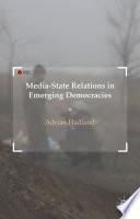 Media State Relations in Emerging Democracies