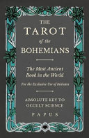 The Tarot of the Bohemians   The Most Ancient Book in the World   For the Exclusive Use of Initiates   Absolute Key to Occult Science