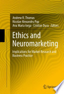 """Ethics and Neuromarketing: Implications for Market Research and Business Practice"" by Andrew R. Thomas, Nicolae Alexandru Pop, Ana Maria Iorga, Cristian Ducu"