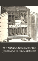The Tribune Almanac for the Years 1838 to 1868  Inclusive