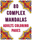 80 Complex Mandalas Adults Coloring Pages