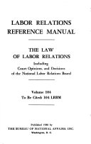Labor Relations Reference Manual The Law of Labor Relations Including Court Opinions  and Descisions of the National Labor Relations Board