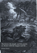 The forest, the jungle, and the prairie; or, Scenes with the trapper and the hunter in many lands