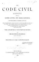 Le code civil annoté, étant le code civil du Bas-Canada