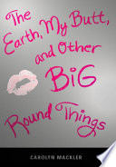 The Earth  My Butt  and Other Big  Round Things