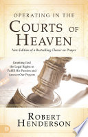 Operating in the Courts of Heaven  Revised and Expanded