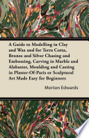 A Guide to Modelling in Clay and Wax