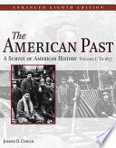 The American Past: A Survey of American History, Enhanced Edition, Volume I